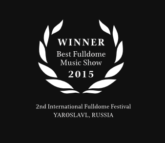 Winner 'Best Fulldome Music Show 2015' at 2nd International Fulldome Festival YAROSLAVL, RUSSIA
